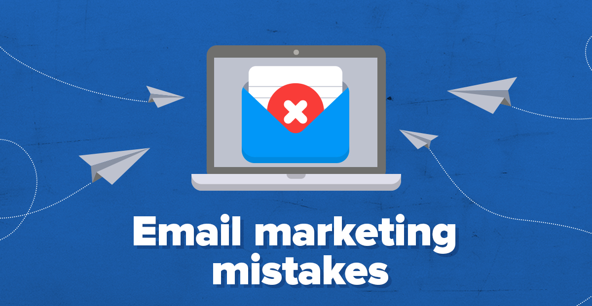 5 Killer Email Marketing Mistakes to Avoid