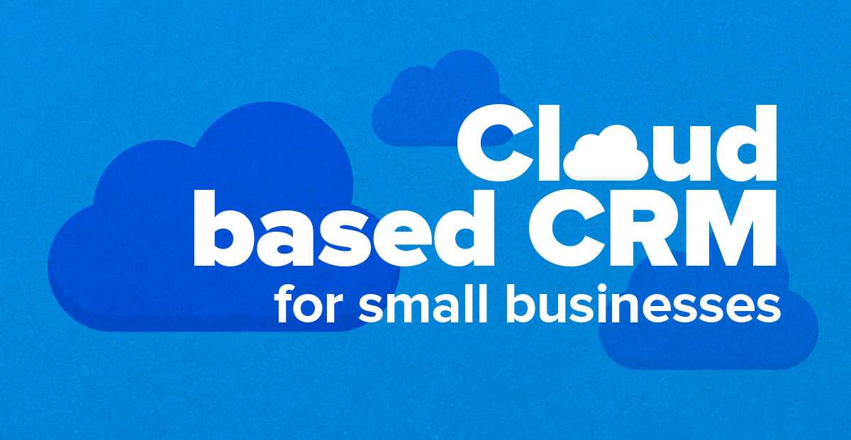 Why Cloud-based CRM Suits the Needs of Small Businesses