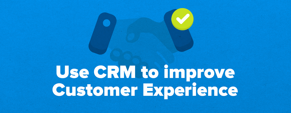 How to use CRM to improve the customer experience
