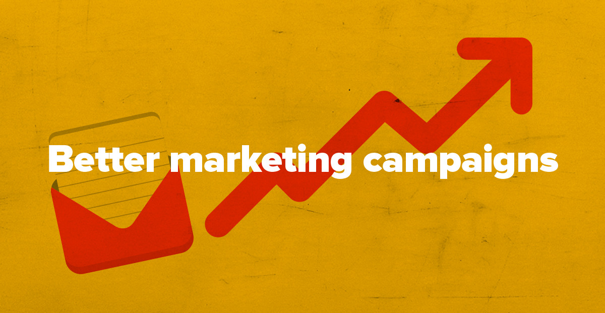 Create better marketing campaigns